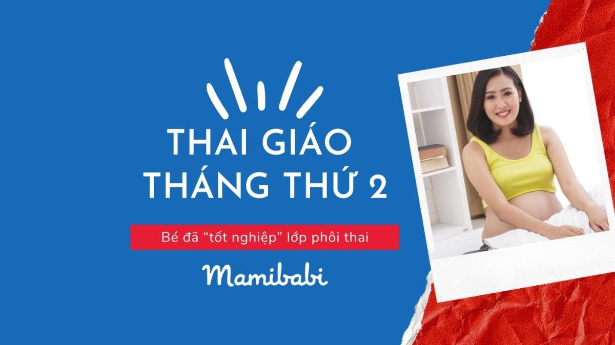 """Thai giáo tháng thứ 2: Bé đã """"tốt nghiệp"""" lớp phôi thai"""