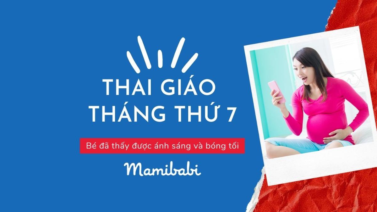 Thai giáo tháng thứ 7: Bé đã thấy được ánh sáng và bóng tối