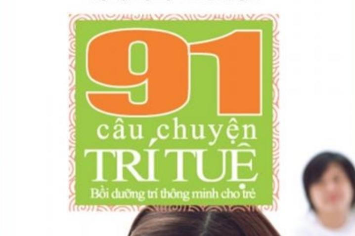 91 câu chuyện trí tuệ bồi dưỡng trí thông minh cho trẻ