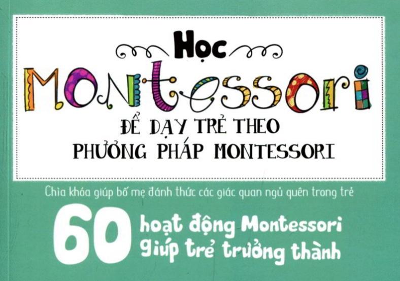60 hoạt động Montessori giúp trẻ trưởng thành - chờ con lớn thì đã muộn